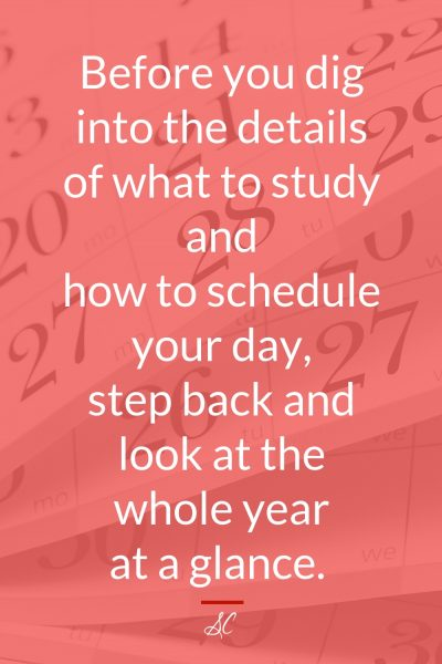 Before you dig into the details of what to study and how to schedule your day, step back and look at the whole year at a glance.