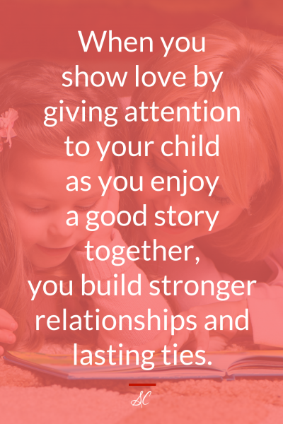 When you show love by giving attention to your child as you enjoy a good story together, you build stronger relationships and lasting ties.