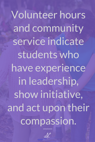 Volunteer hours and community service indicate students who have experience in leadership, show initiative, and act upon their compassion.