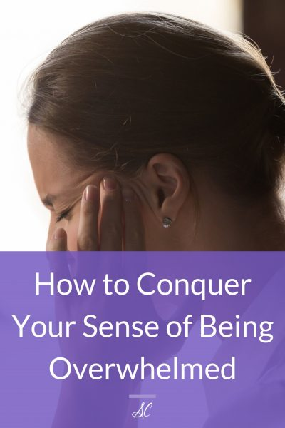 Keep reading to learn how to conquer your sense of being overwhelmed