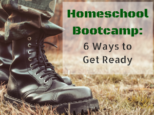 Homeschool Bootcamp: 6 Ways to Get Ready