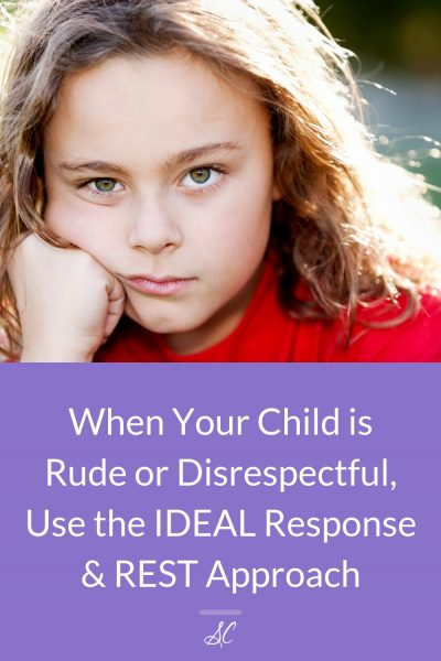 When your child is rude or disrespectful, use the IDEAL response and REST approach.