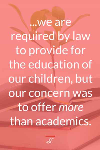 ...we are required by low to provide for the education of our children, but our concern was to offer more than academics.