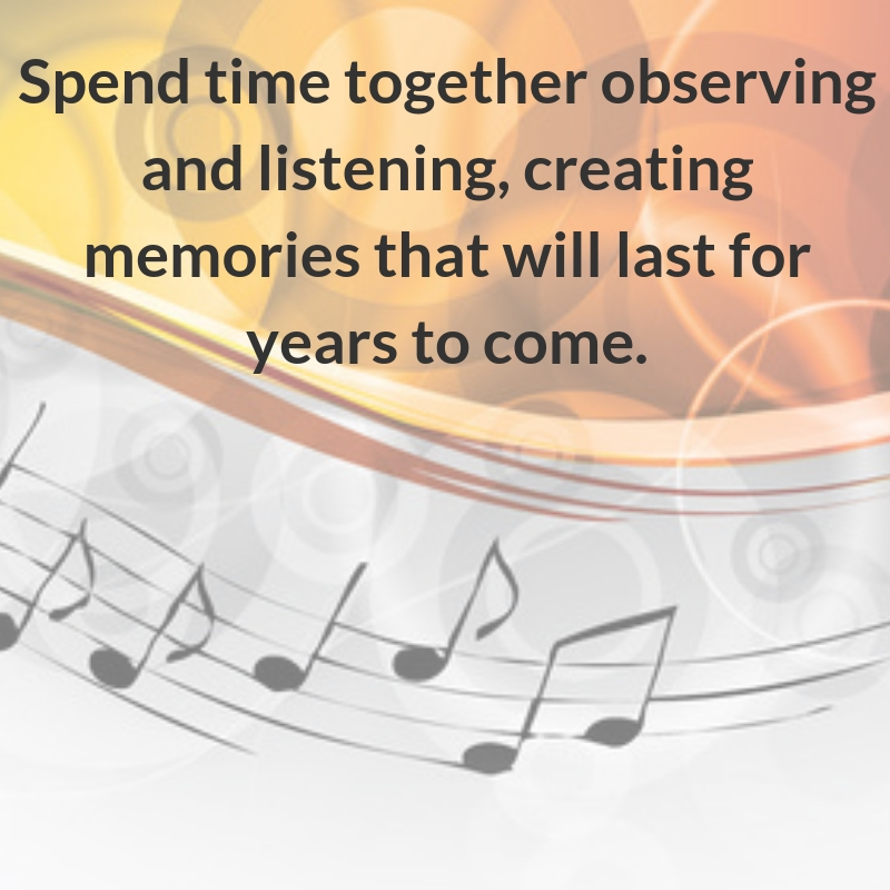 Spend time together observing and listening, creating memories that will last for years to come.