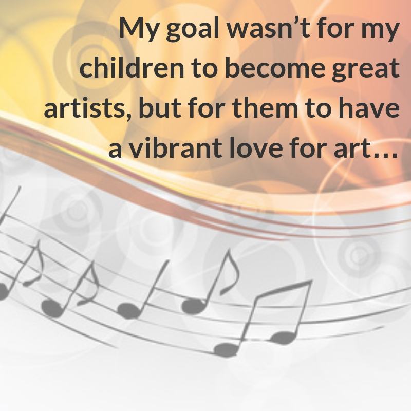 My goal wasn't for my children to become great artists, but for them to have a vibrant love for art...