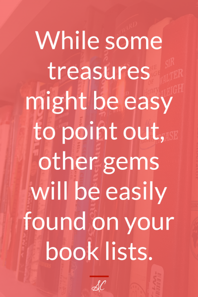 While some treasures might be easy to point out, other gems will be easily found on your book lists.