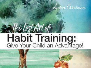 The Lost Art of Habit Training: Give Your Child an Advantage!