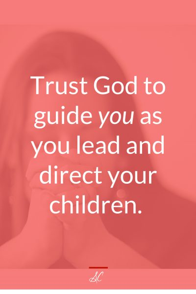 Trust God to guide you as you lead and direct your children.